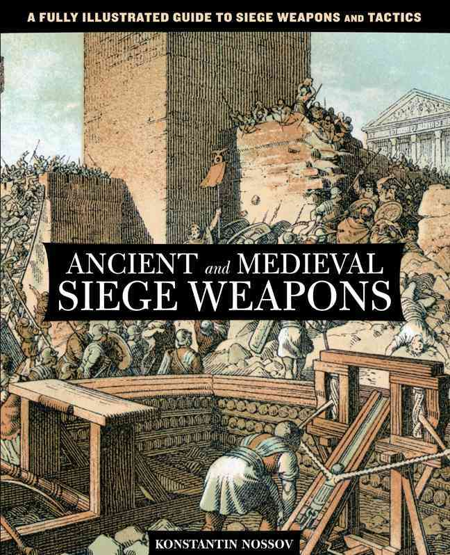 Ancient and Medieval Siege Weapons By Nossov, Konstantin